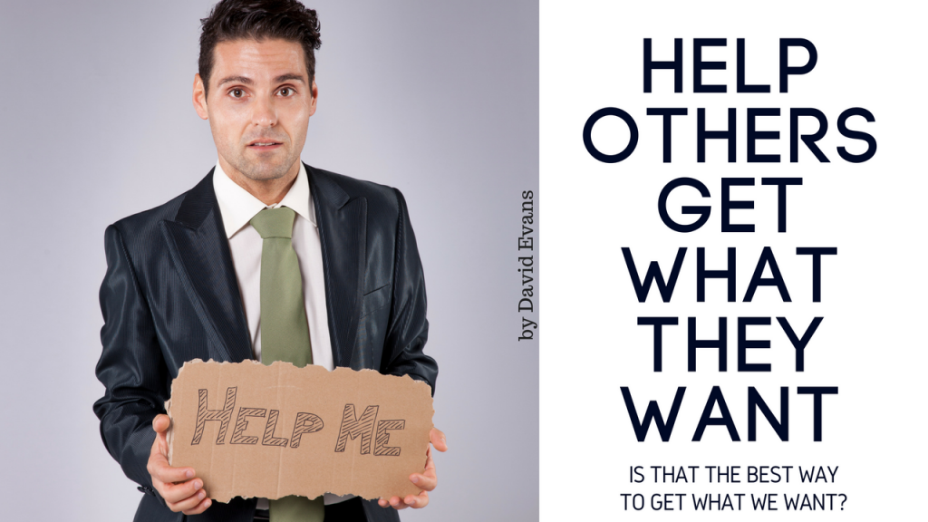 Help Others Get What They Want
