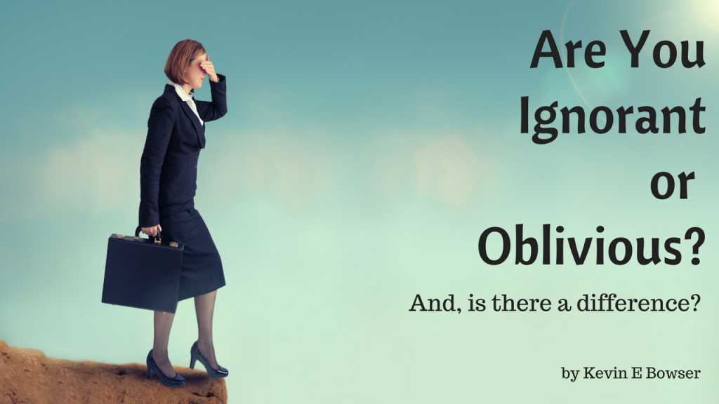 Are You Ignorant or Oblivious?