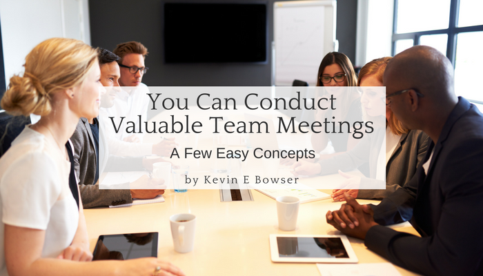 You Can Conduct Valuable Team Meetings