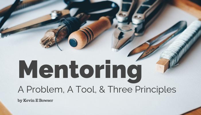 Mentoring - A Problem, Tool, 3 Principles